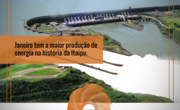 Janeiro tem a maior produção de energia na história da Itaipu.